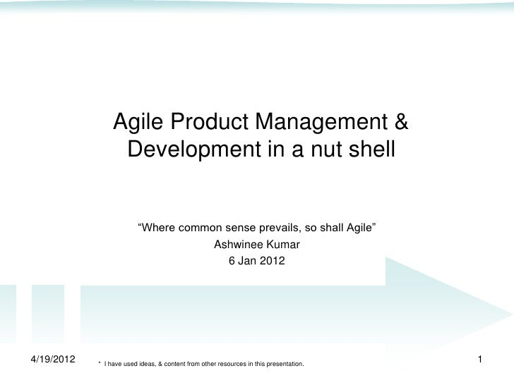 Agile Product Management &                  Development in a nut shell                          ―Where common sense prevai...