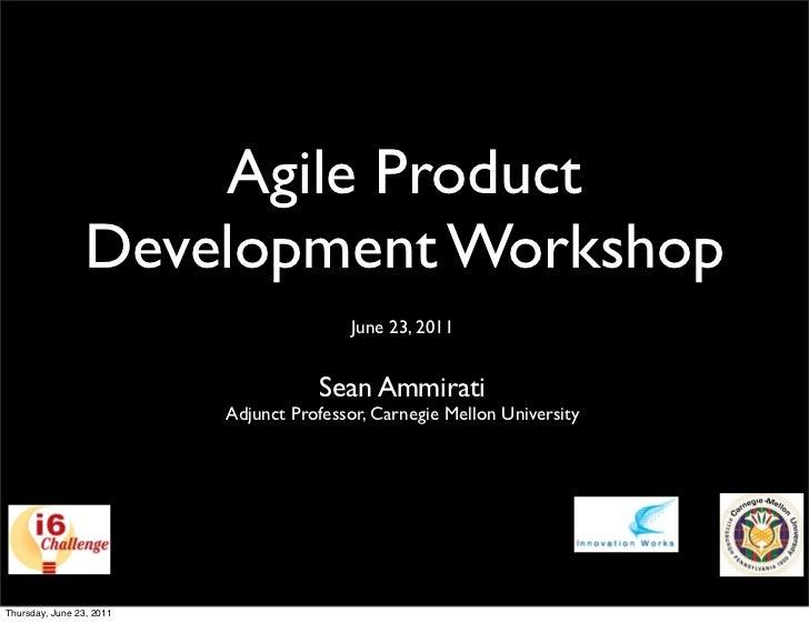 Agile Product                 Development Workshop                                          June 23, 2011                 ...