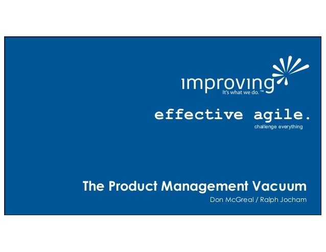 effective agile. effective agile. challenge everything Don McGreal / Ralph Jocham The Product Management Vacuum