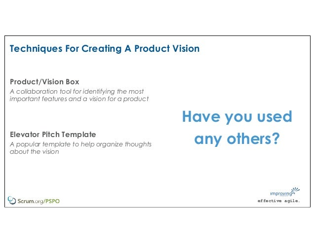effective agile. Techniques For Creating A Product Vision Product/Vision Box A collaboration tool for identifying the most...