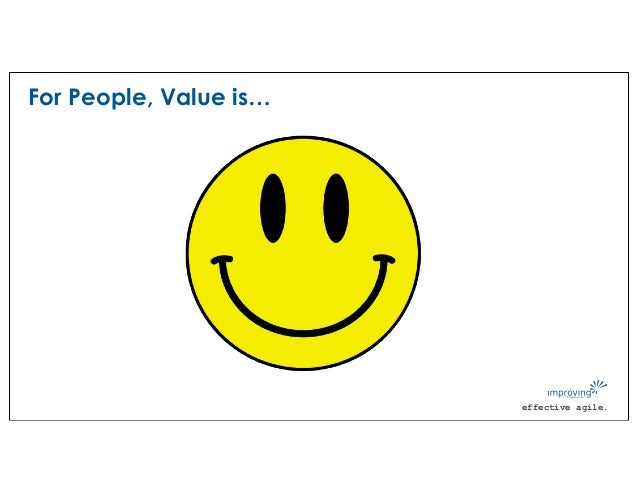 effective agile. For People, Value is…