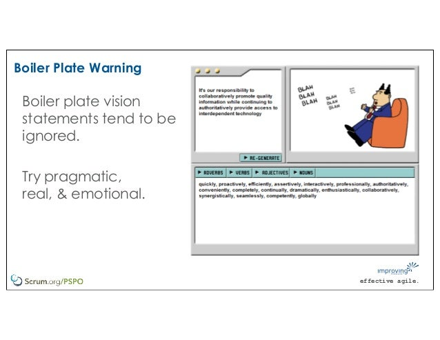 effective agile. Boiler Plate Warning Boiler plate vision statements tend to be ignored. Try pragmatic, real, & emotional.