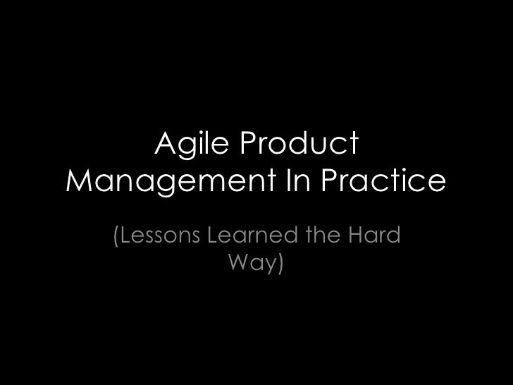 Agile Product Management In Practice<br />(Lessons Learned the Hard Way)<br />