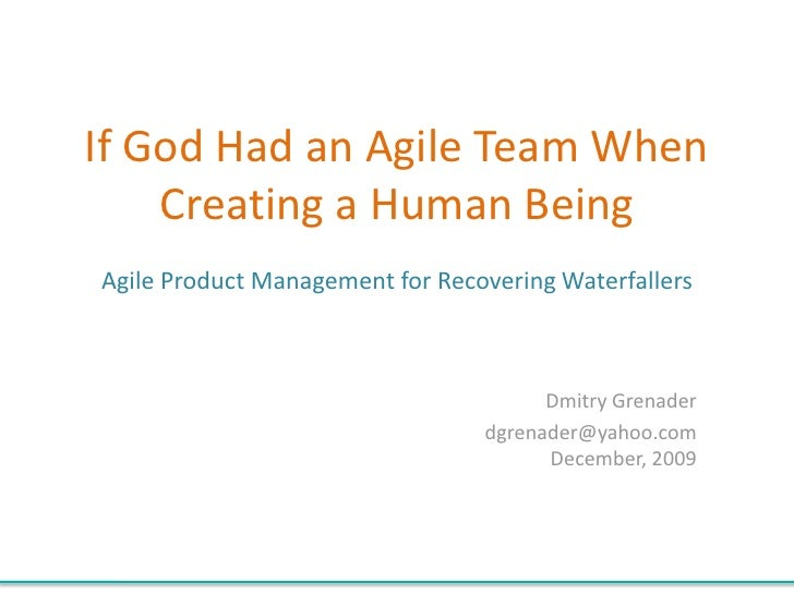 If God Had an Agile Team When Creating a Human BeingAgile Product Management for Recovering Waterfallers<br />Dmitry Grena...