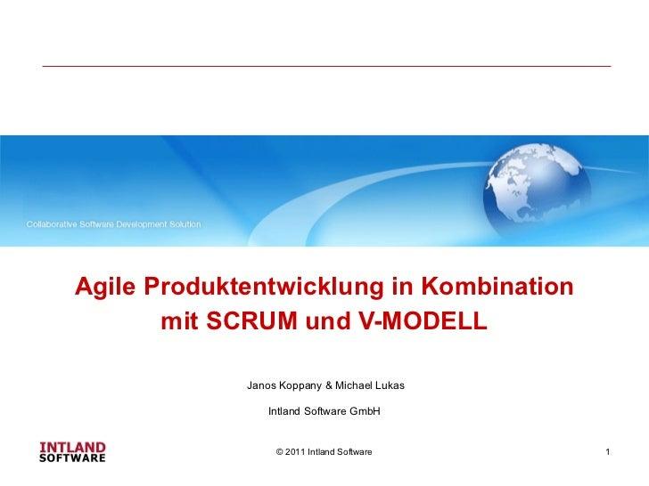 Agile Produktentwicklung in Kombination mit SCRUM und V-MODELL © 2011 Intland Software Janos Koppany & Michael Lukas Intla...