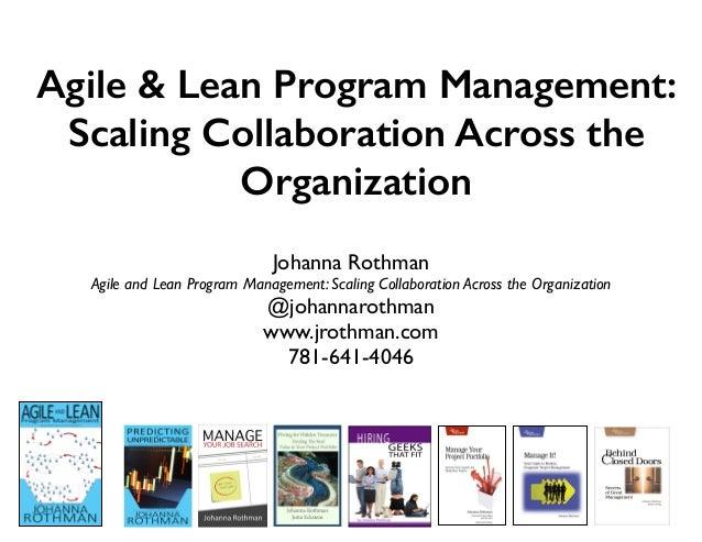 Agile & Lean Program Management: Scaling Collaboration Across the Organization Johanna Rothman Agile and Lean Program Mana...