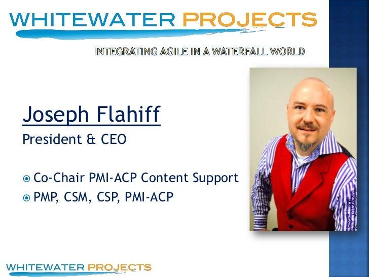 Joseph FlahiffPresident & CEO Co-ChairPMI-ACP Content Support PMP, CSM, CSP, PMI-ACP