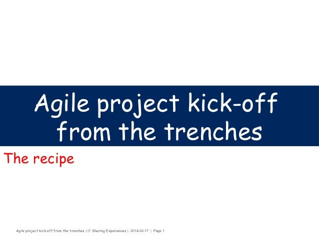 Agile project kick-off from the trenches /// Sharing Experiences | 2014-02-17 | Page 1 Agile project kick-off from the tre...