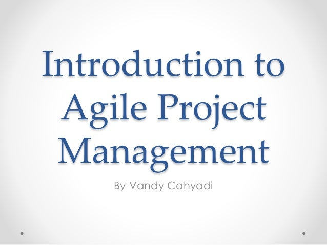 Introduction to Agile Project Management By Vandy Cahyadi