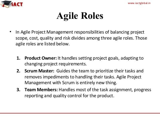 www.iactglobal.in • In Agile Project Management responsibilities of balancing project scope, cost, quality and risk divide...