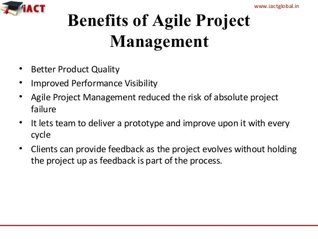 www.iactglobal.in Benefits of Agile Project Management • Better Product Quality • Improved Performance Visibility • Agile ...