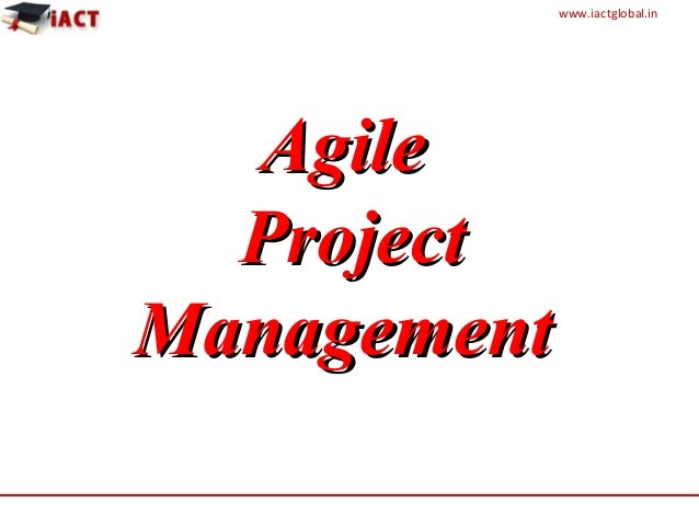 www.iactglobal.in AgileAgile ProjectProject ManagementManagement