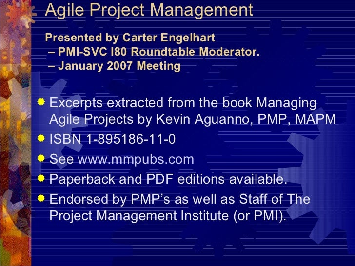 Agile Project Management Presented by Carter Engelhart  – PMI-SVC I80 Roundtable Moderator.  – January 2007 Meeting <ul><l...