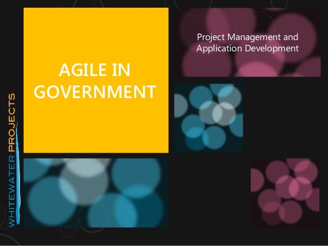 AGILE IN GOVERNMENT Project Management and Application Development