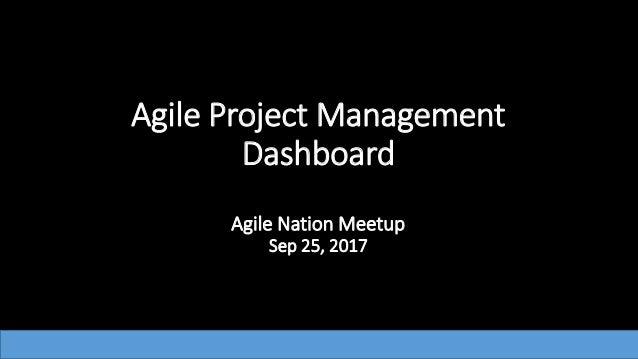 Agile Project Management Dashboard Agile Nation Meetup Sep 25, 2017