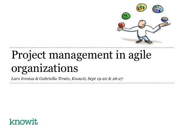 Project management in agile organizations Lars Irenius & Gabriella Tirsén, Knowit, Sept 19-20 & 26-27