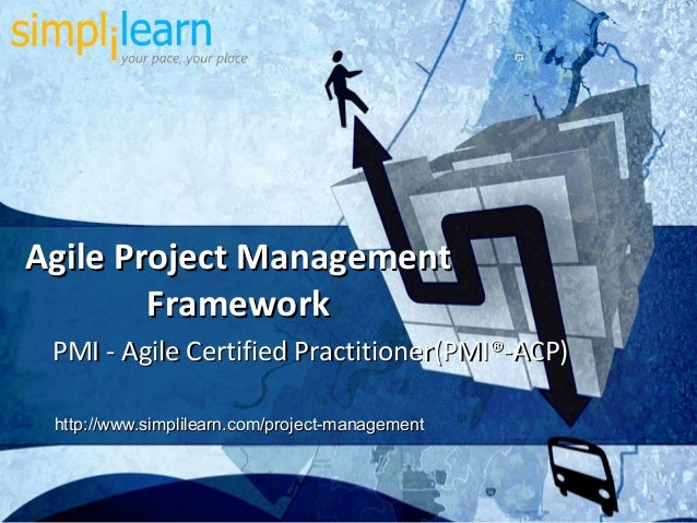 Agile Project Management        Framework PMI - Agile Certified Practitioner(PMI®-ACP) http://www.simplilearn.com/project-...
