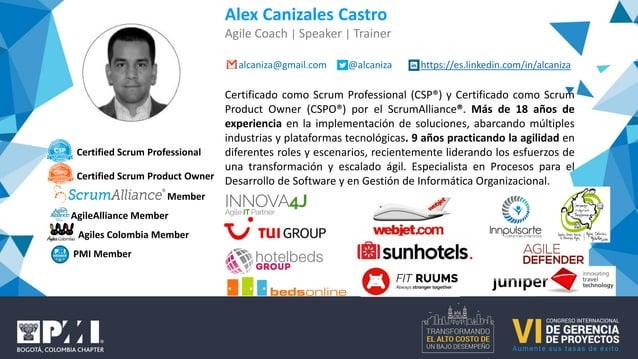 Alex Canizales Castro Agile Coach | Speaker | Trainer alcaniza@gmail.com @alcaniza https://es.linkedin.com/in/alcaniza Cer...