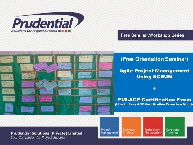 Free Seminar/Workshop Series (Free Orientation Seminar) Agile Project Management Using SCRUM + PMI-ACP Certification Exam ...