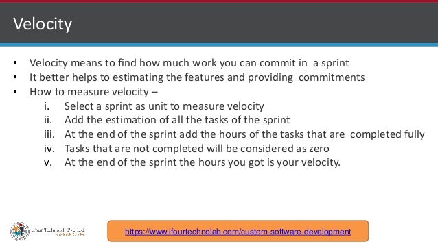 http://www.ifourtechnolab.com Velocity • Velocity means to find how much work you can commit in a sprint • It better helps...