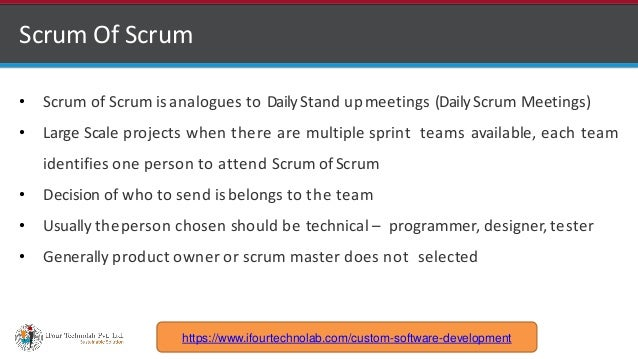 http://www.ifourtechnolab.com Scrum Of Scrum • Scrum of Scrum is analogues to DailyStand upmeetings (DailyScrum Meetings) ...