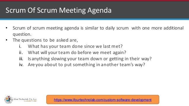 http://www.ifourtechnolab.com Scrum Of Scrum Meeting Agenda • Scrum of scrum meeting agenda is similar to daily scrum with...