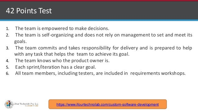 http://www.ifourtechnolab.com 42 Points Test 1. The team is empowered to make decisions. 2. The team is self-organizing an...