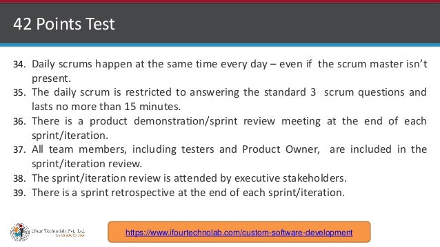 http://www.ifourtechnolab.com 42 Points Test 34. Daily scrums happen at the same time every day – even if the scrum master...