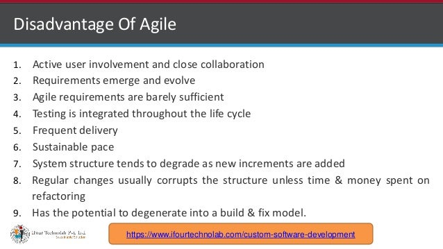 http://www.ifourtechnolab.com Disadvantage Of Agile 1. Active user involvement and close collaboration 2. Requirements eme...