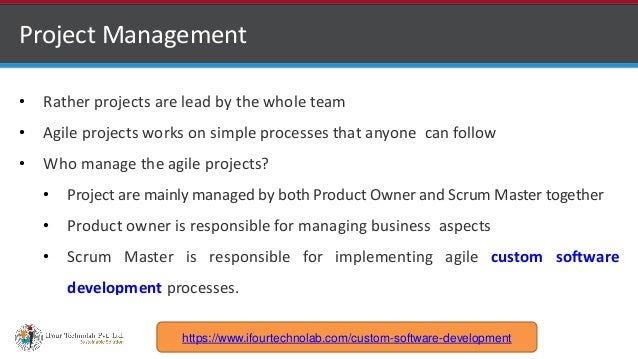 http://www.ifourtechnolab.com Project Management • Rather projects are lead by the whole team • Agile projects works on si...