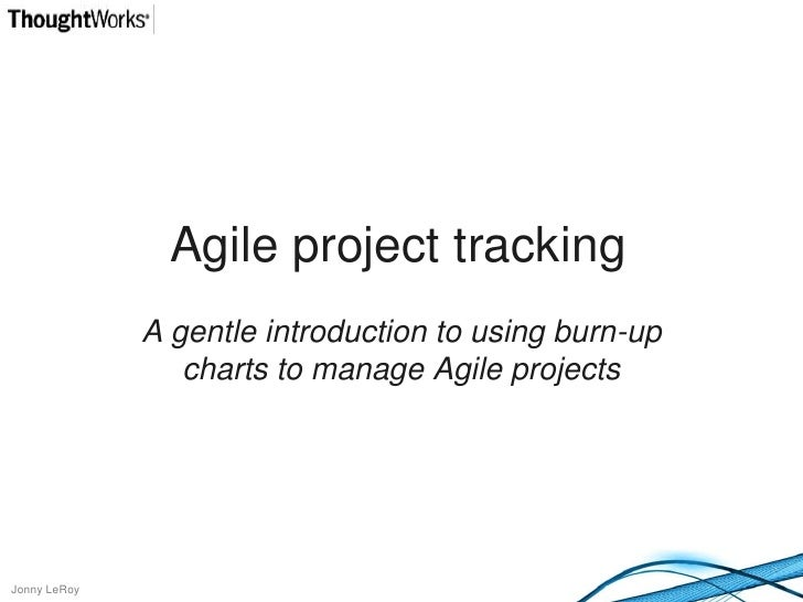 Agile project tracking<br />A gentle introduction to using burn-up charts to manage Agile projects<br />