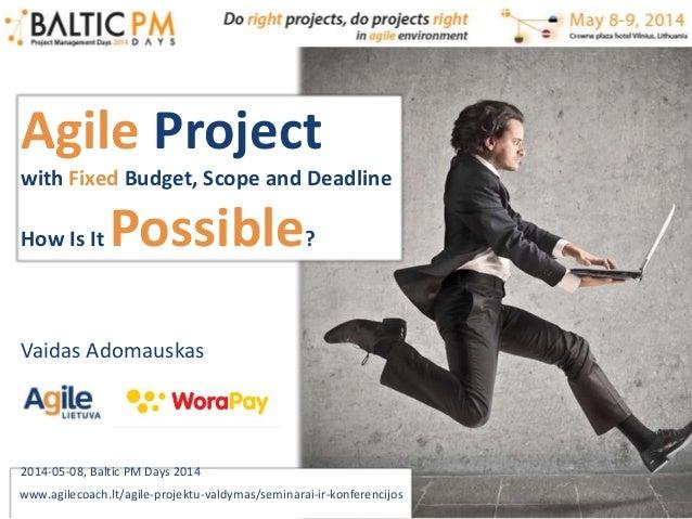 Vaidas Adomauskas www.agilecoach.lt/agile-projektu-valdymas/seminarai-ir-konferencijos Agile Project with Fixed Budget, Sc...
