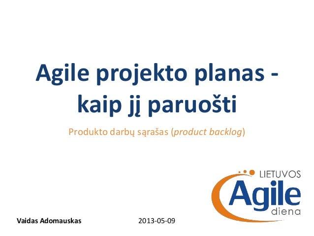 Agile projekto planas -kaip jį paruoštiProdukto darbų sąrašas (product backlog)2013-05-09Vaidas Adomauskas