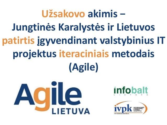 Užsakovo akimis −Jungtinės Karalystės ir Lietuvospatirtis įgyvendinant valstybinius ITprojektus iteraciniais metodais(Agile)
