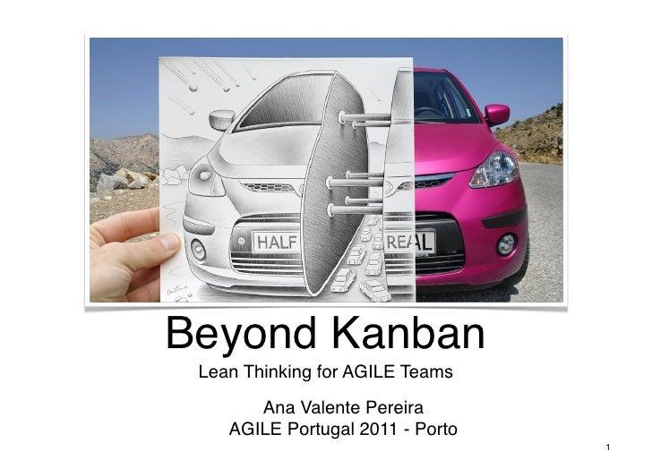 Beyond Kanban Lean Thinking for AGILE Teams       Ana Valente Pereira    AGILE Portugal 2011 - Porto                      ...
