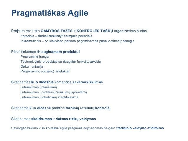 Pragmatiškas Projektų Valdymas (1) Projektų vadovas atsakingas ir įgalintas Sudaryti SISTEMĄ iš žmonių, resursų ir veiklų,...