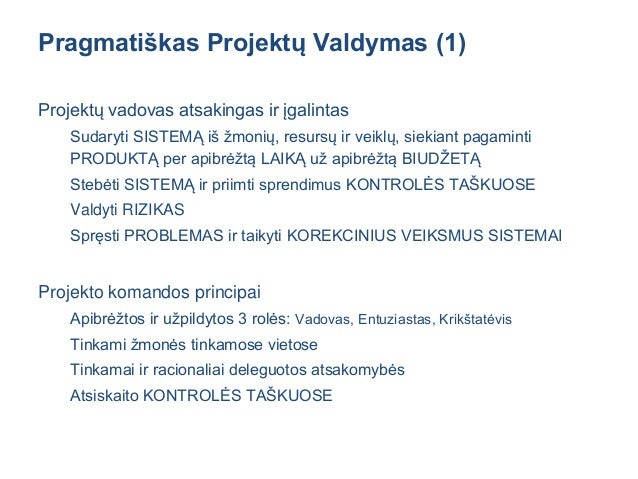 Pragmatiškas Projektų Valdymas (2) Projekto matavimo principai Kiek liko LAIKO ir BIUDŽETO Pasiektas rezultatas Neignoruot...