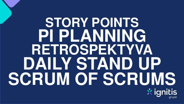 DAILY STAND UP RETROSPEKTYVA PI PLANNING SCRUM OF SCRUMS STORY POINTS