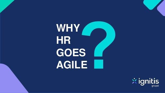 WHY HR GOES AGILE