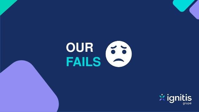 OUR FAILS