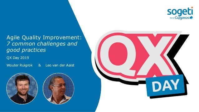Agile Quality Improvement: 7 common challenges and good practices QX Day 2019 Wouter Ruigrok & Leo van der Aalst