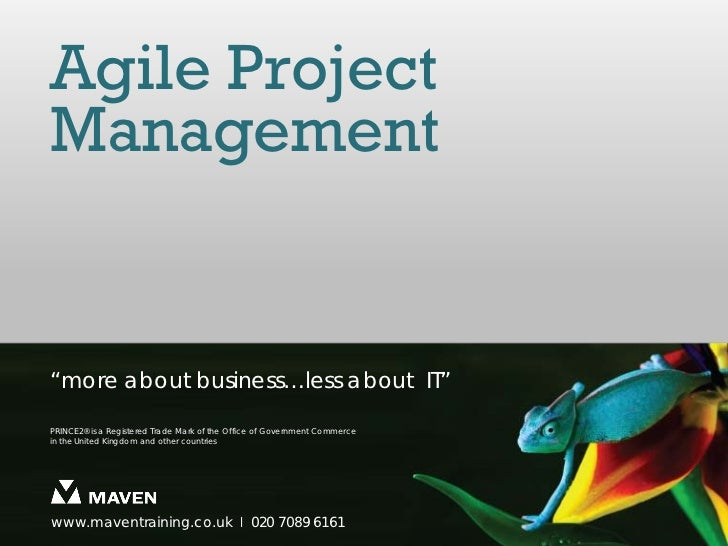 """Agile ProjectManagement""""more about business…less about IT""""PRINCE2® is a Registered Trade Mark of the Office of Government ..."""