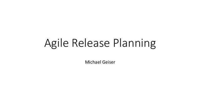 Agile Release Planning Michael Geiser