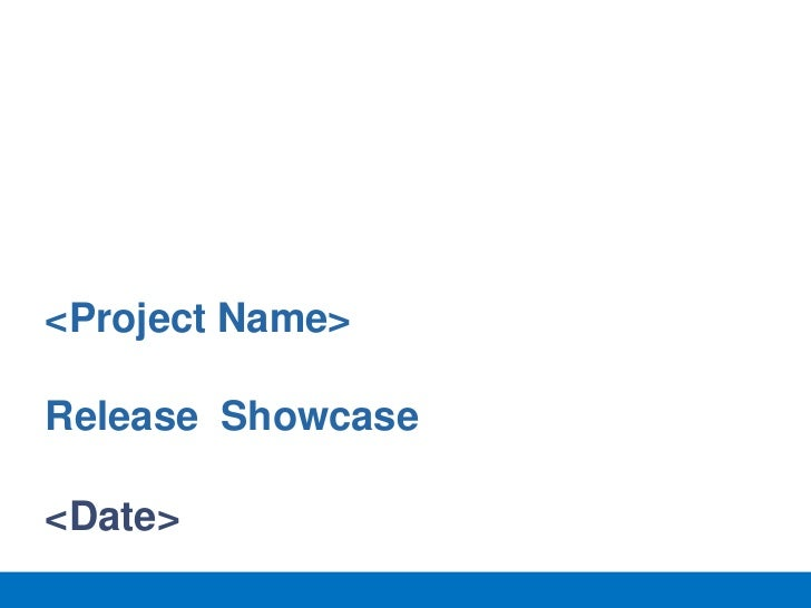 <Project Name>Release Showcase<Date>