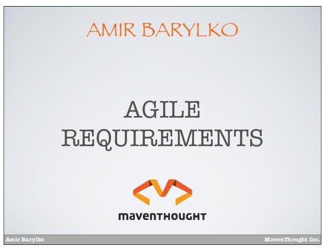 AMIR BARYLKO                   AGILE               REQUIREMENTSAmir Barylko                   MavenThought Inc.