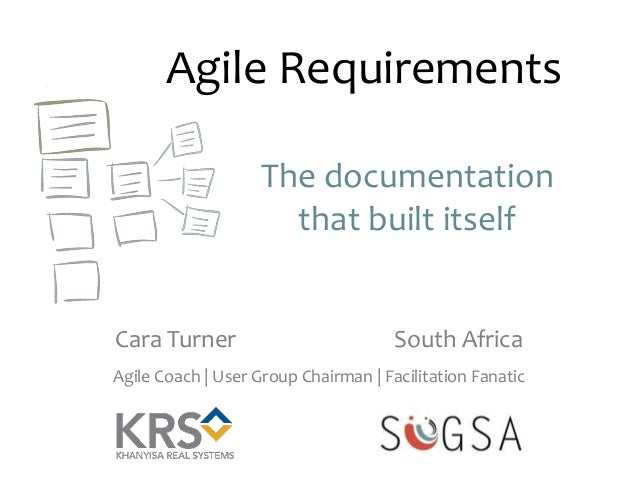 Agile Requirements The documentation that built itself  Cara Turner  South Africa  Agile Coach | User Group Chairman | Fac...