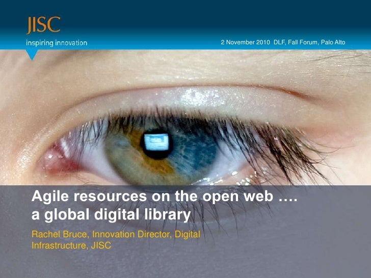 2 November 2010  DLF, Fall Forum, Palo Alto<br />Presenter or main title…<br />Agile resources on the open web ….<br />a g...