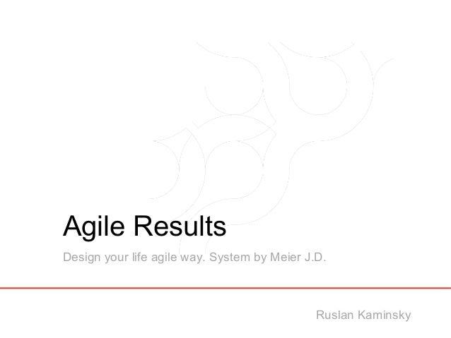 Agile Results Design your life agile way. System by Meier J.D. Ruslan Kaminsky