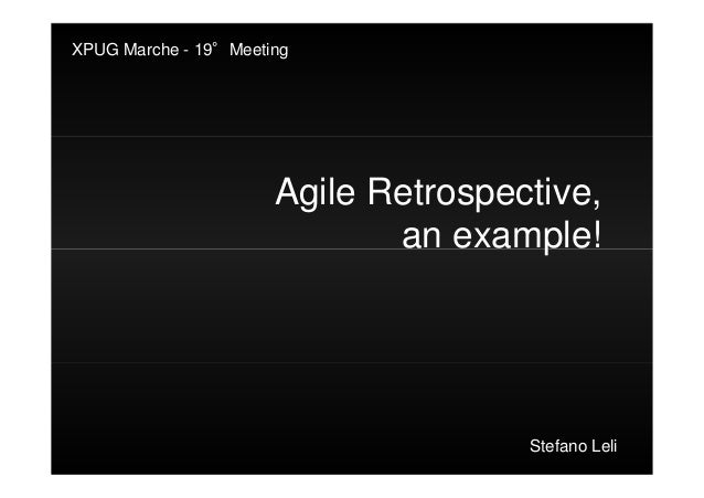 XPUG Marche - 19°Meeting                      Agile Retrospective,                             an example!                ...