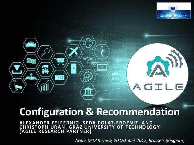 AGILE M18 Review, 20 October 2017, Brussels (Belgium) Configuration & Recommendation ALEXANDER FELFERNIG, SEDA POLAT-ERDEN...